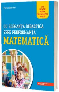 Cu eleganta didactica spre performanta matematica. Ghid novator pentru invatamantul primar