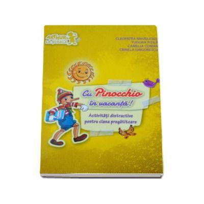 Cu Pinocchio in vacanta! Activitati distractive pentru Clasa pregatitoare (Tudora Pitila)