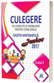 Culegere de exercitii si probleme pentru concursul - Gazeta matematica Junior 2017 - Pentru clasa I