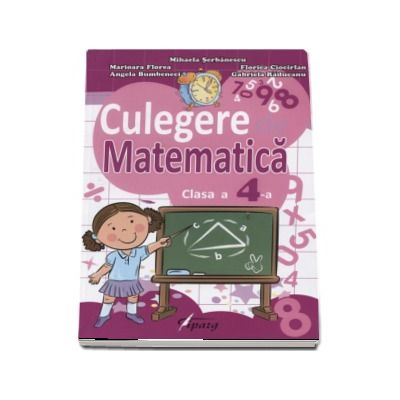 Culegere de Matematica pentru clasa a IV-a - Teste sumative si finale cu descriptori de performanta (Mihaela Serbanescu)
