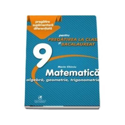 Culegere - Matematica algebra, analiza matematica - Clasa a IX-a - pentru pregatirea la clasa si bacalaureat