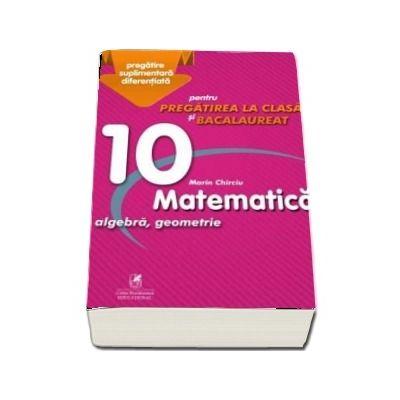 Culegere - Matematica algebra, analiza matematica - Clasa a X-a - pentru pregatirea la clasa si bacalaureat