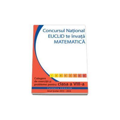Culegere matematica Euclid clasa a VIII-a, editia 2013 - 2014. Concursul EUCLID te invata matematica