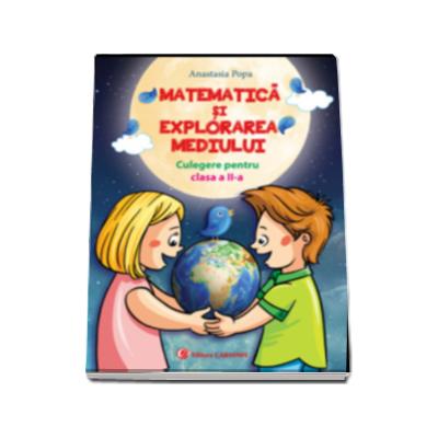 Culegere pentru clasa a II-a, matematica si explorarea mediului - Anastasia Popa