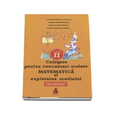 Culegere pentru concursurile scolare. Matematica si explorarea mediului clasa a II-a - Dumitru Paraiala (Conform programelor scolare O.M.E.N 3418-19.03.2013)