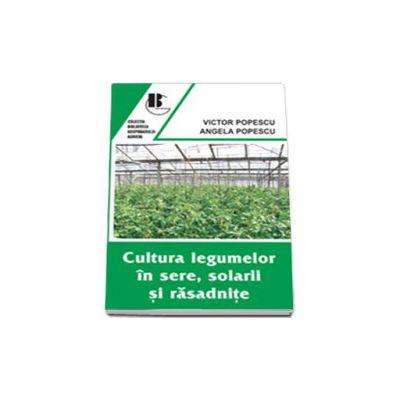 Cultura legumelor in sere, solarii si rasadnite (Editia a II-a, revazuta)