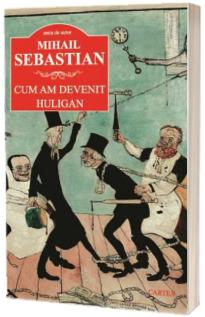 Cum am devenit huligan - Mihail Sebastian (Serie de autor)