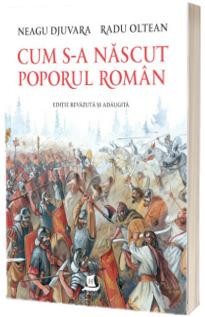 Cum s-a nascut poporul roman - Editie revazuta si adaugita