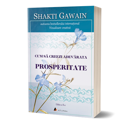 Cum sa creezi adevarata prosperitate. Editia a II-a