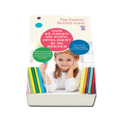 Cum sa cresti un copil inteligent si de succes - Teste, exercitii si tehici bazate pe cercetari stiintifice