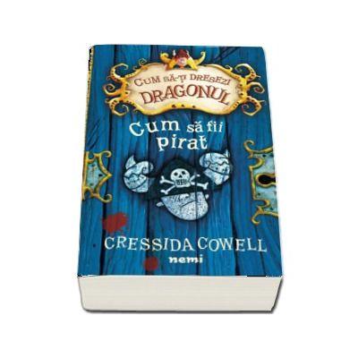 Cum sa fii pirat - Cressida Cowell