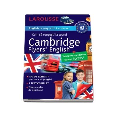 Cum sa reusesti la testul Cambridge Flyers Test. English is easy Larousse! 9-10 ani