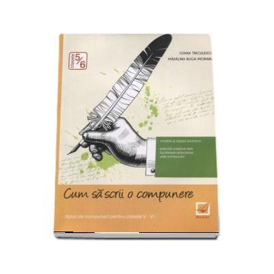 Cum sa scrii o compunere. Tipuri de compuneri pentru clasele V - VI - Ioana Triculescu