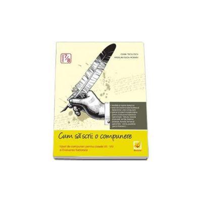 Cum sa scrii o compunere - Tipuri de compuneri pentru clasele VII-VIII si Evaluare Nationala