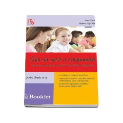 Cum sa scrii o compunere. Tipuri de compuneri pentru clasele VII-VIII si Evaluarea nationala - Ioana Triculescu