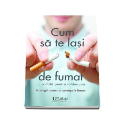 Cum sa te lasi de fumat ...o data pentru totdeauna - Strategii pentru a renunta la fumat