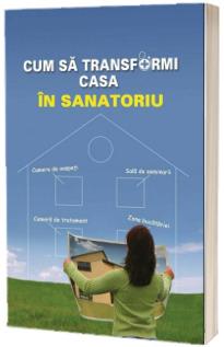 Cum sa transformi casa intr-un sanatoriu