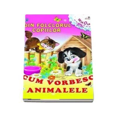 Cum vorbesc animalele. Colectia Din folclorul copiilor