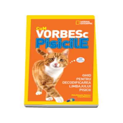 Cum vorbesc pisicile. Ghid pentru decodificarea limbajului pisicii - Gary Weitzman