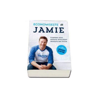 Economiseste cu Jamie - Cumpara istet, gateste inteligent, iroseste mai putin - Jamie Oliver
