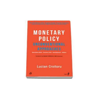 Monetary Policy- Unconventional Approaches - Lucian Croitoru