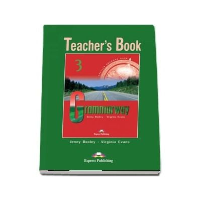Curs de gramatica. Limba engleza Grammarway 3. Manualul profesorului