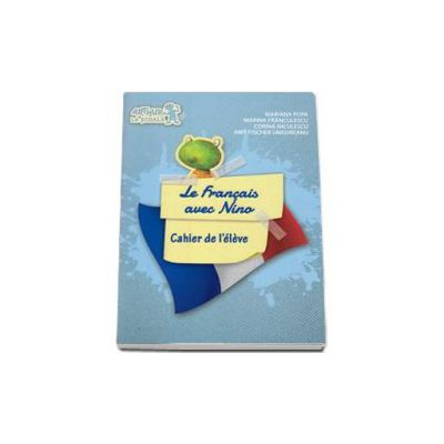Curs de limba franceza Le francais avec Nino - Cahier de l eleve
