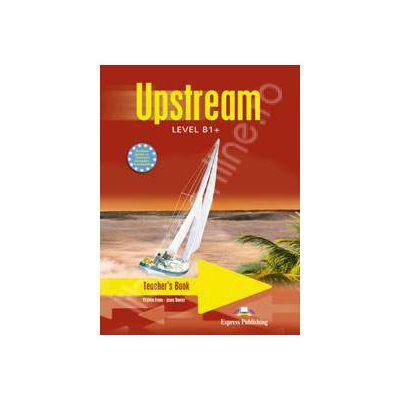 Curs pentru limba engleza. Upstream Level B1+. Manualul profesorului clasa a VIII-a