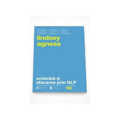 Schimba-ti afacerea prin NLP. Instrumente puternice pentru a imbunatati performantele si rezultatele organizatiei tale - Lindsey Agness