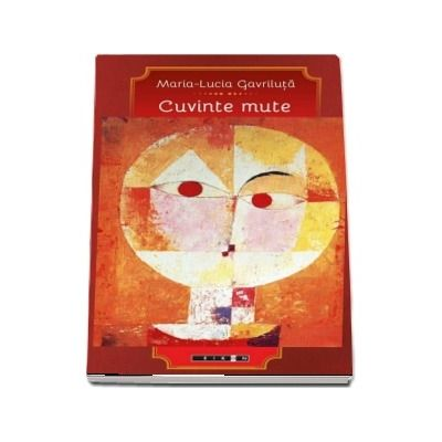 Cuvinte mute - Maria Lucia Gavriluta