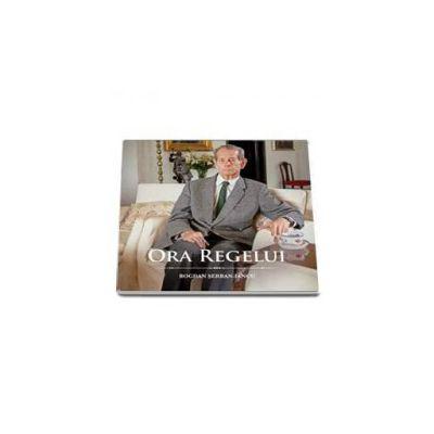 Ora Regelui - Colectia: Carti Regale (Bogdan Serban-Iancu)