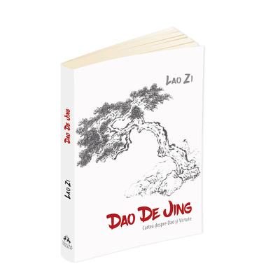 Dao De Jing (Cartea despre Dao si Virtute)