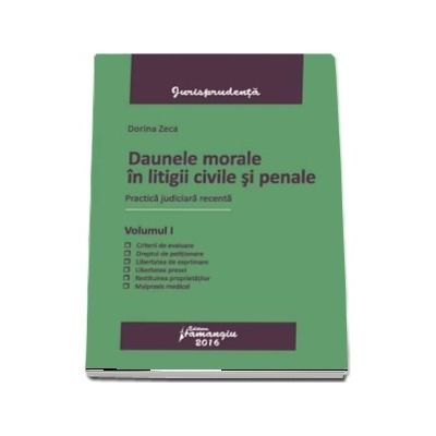 Daune morale in litigii civile si penale. Volumul I - Practica judiciara recenta