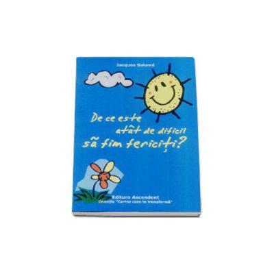De ce este atat de dificil sa fim fericiti? - Jacques Salome