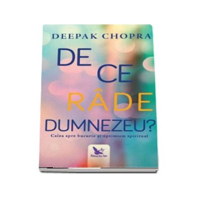 De ce rade Dumnezeu? Calea spre bucurie si optimism spiritual - Deepak Chopra