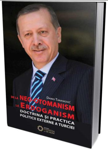 De la neo-otomanism la Erdoganism. Doctrina si practica politicii externe a Turciei