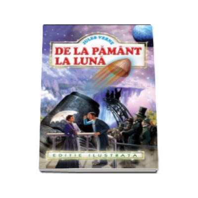 De la Pamant la Luna - Jules Verne. Editie ilustrata