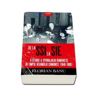 De la SSI la SIE - O istorie a spionajului romanesc in timpul regimului comunist (1948-1989)