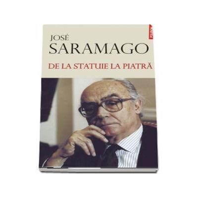De la statuie la piatra - Jose Saramago (Editie Hardcover)