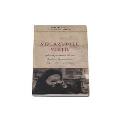 Necazurile vietii - Traducere din limba greaca de Pr. Victor Manolache