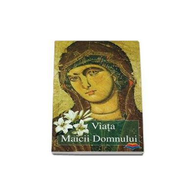 Viata Maicii Domnului - Traducere din limba greaca de Anca Curelaru