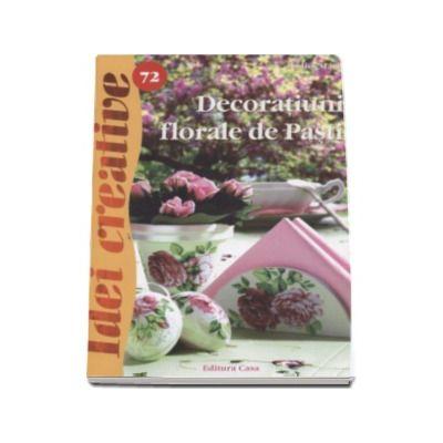 Decoratiuni florale de Pasti ( Idei creative 72)