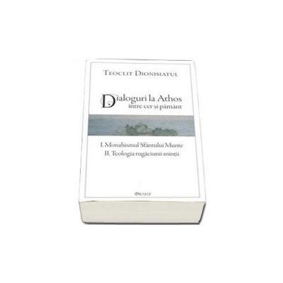 Dialoguri la Athos. Intre cer si pamant - Teoclit Dionisiatul