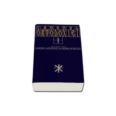 Canonul Ortodoxiei volumul I. Canonul apostolic al primelor secole