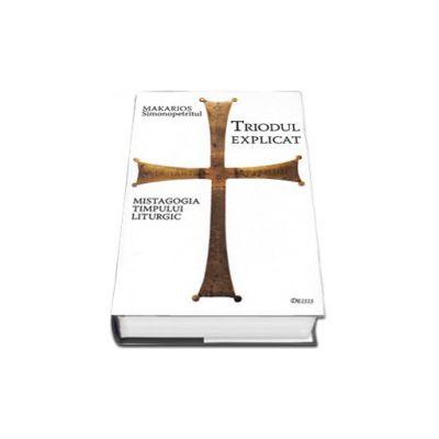 Triodul explicat. Mistagogia timpului liturgic - Editia a III-a