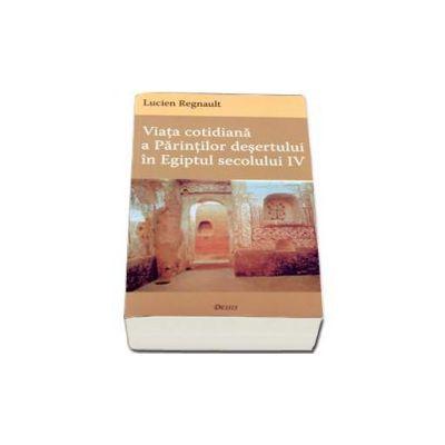 Viata cotidiana a Parintilor desertului in Egiptul secolului IV - Editia a III-a
