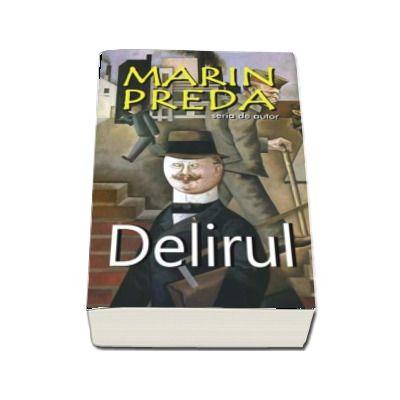 Delirul (Contine fisa biobibliografica si referinte critice) - Marin Preda