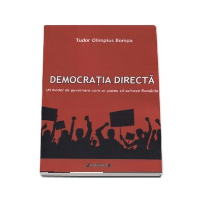Democratia directa. Un model de guvernare care ar putea sa salveze Romania - Tudor Olimpius Bompa