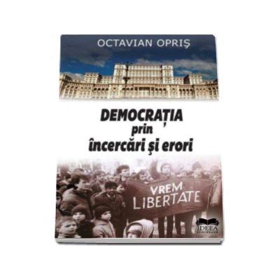 Democratia prin incercari si erori - Octavian Opris