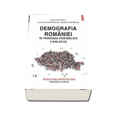 Demografia Romaniei in perioada postbelica (1948-2015) - Traian Rotariu